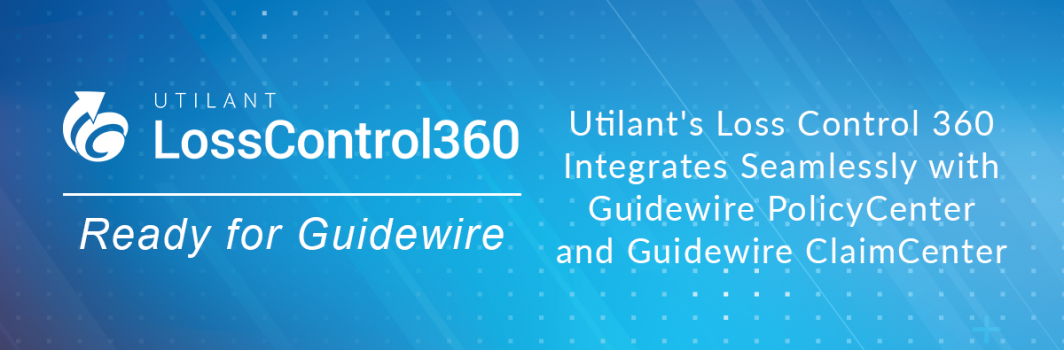 Utilant's Loss Control 360 Integrates Seamlessly with Guidewire PolicyCenter and Guidewire ClaimCenter